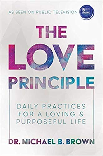 The Love Principle: Daily Practices for a Loving & Purposeful Life