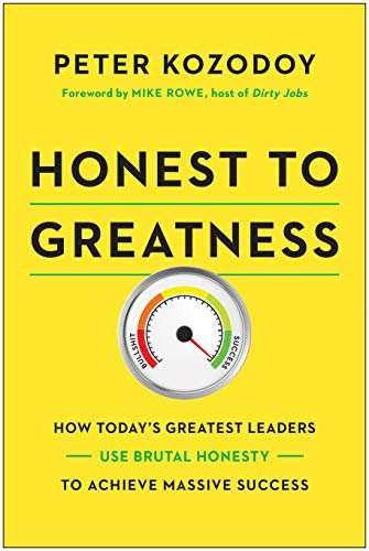Honest to Greatness:  How Today's Leaders Use Brutal Honesty to Achieve Massive Success