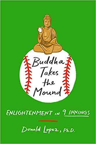 Buddha Takes The Mound:  Enlightenment in Nine Innings