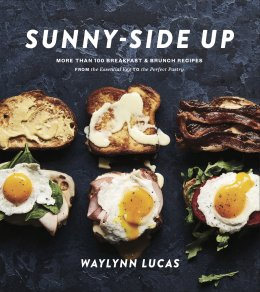 Sunny-Side Up: More Than 100 Breakfast & Brunch Recipes From the Essential Egg to the Perfect Pastry